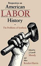 Perspectives on American labor history : the problems of synthesis