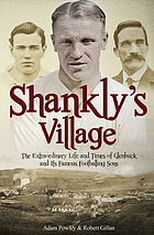 Shankly's village : the extraordinary life and times of Glenbuck and its famous footballing sons