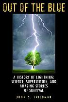 Out of the blue : a history of lightning : science, superstition, and amazing stories of survival