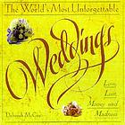 The world's most unforgettable weddings : love, lust, money, and madness