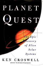 Planet quest : the epic discovery of alien solar systems