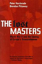 The lost masters : World War II and the looting of Europe's treasurehouses