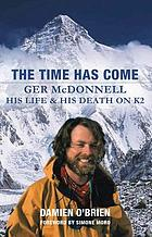 The time has come : Ger McDonnell - his life & his death on K2