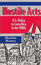 Hostile acts : U.S. policy in Costa Rica in the 1980s