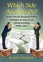 Which side are you on? : seven social responsibility debates in American librarianship, 1990-2015