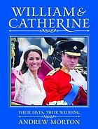 William and Catherine : their lives, their wedding