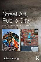 Street art, public city : law, crime and the urban imagination