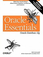Oracle essentials : Oracle database 11g ; [what you need to know about Oracle database architecture and features ; covers Oracle database 11g and earlier releases]
