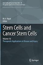 Stem cells and cancer stem cells. / Volume 10, Therapeutic applications in disease and injury