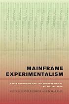 Mainframe experimentalism : early computing and the foundations of the digital arts