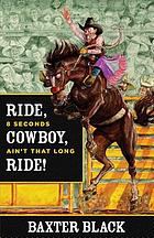 Ride, cowboy, ride! : 8 seconds ain't that long : a rodeo novel