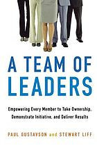A team of leaders : empowering every member to take ownership, demonstrate initiative, and deliver results