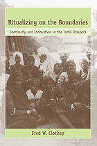 Ritualizing on the boundaries : continuity and innovation in the Tamil diaspora