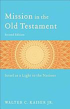 Mission in the Old Testament : Israel as a light to the nations