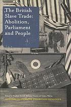 The British slave trade : abolition, parliament and people : including the illustrated catalogue of the parliamentary exhibition in Westminster Hall, 23 May - 23 September 2007