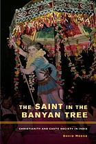 The saint in the banyan tree : Christianity and caste society in India