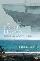 The cruel legacy : the HMAS Voyager tragedy
