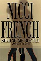 Killing me softly : a novel of obsession