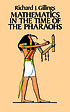 Mathematics in the time of the pharaohs by  Richard J Gillings