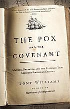 The pox and the covenant : Mather, Franklin, and the epidemic that changed America's destiny