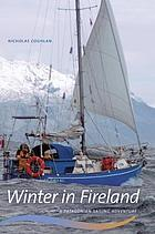 Winter in Fireland : a Patagonian sailing adventure