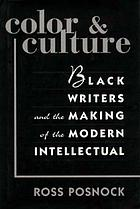 Color & culture : Black writers and the making of the modern intellectual