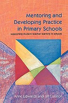 Mentoring and developing practice in primary schools : supporting student teacher learning in schools