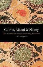 Gibran, Rihani & Naimy : East-West interactions in early twentieth-century Arab literature