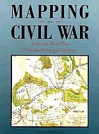 Mapping the Civil War : featuring rare maps from the Library of Congress