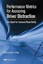 Performance metrics for assessing driver distraction : the quest for improved road safety