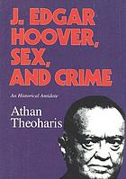 J. Edgar Hoover, sex, and crime : an historical antidote
