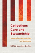 Collections care and stewardship : innovative approaches for museums