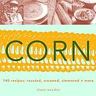 Corn : roasted, creamed, simmered + more
