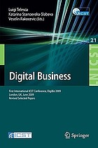 Digital Business : First Iternational ICST Conference, DigiBiz 2009, London, UK, June 17-19, 2009, Revised Selected Papers