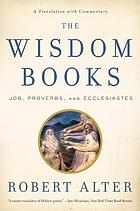 The wisdom books : Job, Proverbs, and Ecclesiastes : a translation with commentary