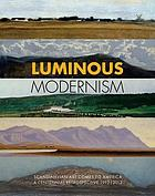 Luminous Modernism : Scandinavian art comes to America : a centennial retrospective 1912-2012