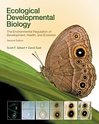 Ecological developmental biology : the environmental regulation of development, health, and evolution