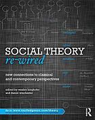 Social Theory Re-Wired : New Connections to Classical and Contemporary Perspectives.
