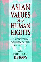 Asian values and human rights : a Confucian communitarian perspective