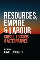 Resources, empire & labour : crises, lessons & alternatives