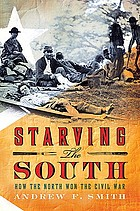 Starving the South : how the North won the Civil War