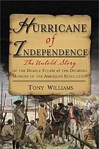 Hurricane of independence : the untold story of the deadly storm at the deciding moment of the American Revolution