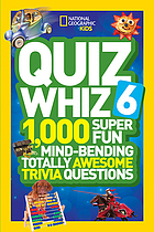 Quiz Whiz 6 : 1,000 super fun mind-bending totally awesome trivia questions.