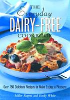 The everyday dairy-free cookbook : over 180 delicious recipes to make eating a pleasure
