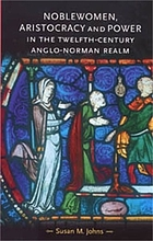 Noblewomen, aristocracy and power in the twelfth-century Anglo-Norman realm.