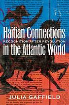 Haitian connections in the Atlantic World : recognition after revolution