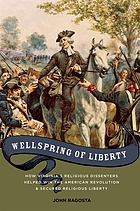 Wellspring of liberty : how Virginia's religious dissenters helped win the American Revolution and secured religious liberty