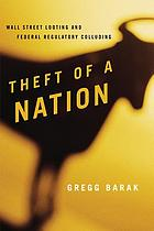 Theft of a nation : Wall Street looting and federal regulatory colluding