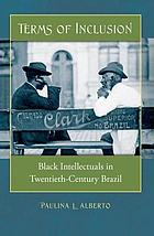 Terms of inclusion : Black intellectuals in twentieth-century Brazil