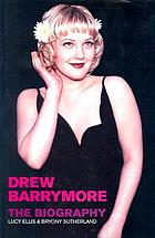 Drew Barrymore : the biography /Lucy Ellis & Bryony Sutherland.